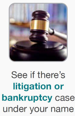 See if there's litigation or bankruptcy case under your name